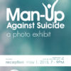 2015 - Man Up Against Suicide exhibit poster
